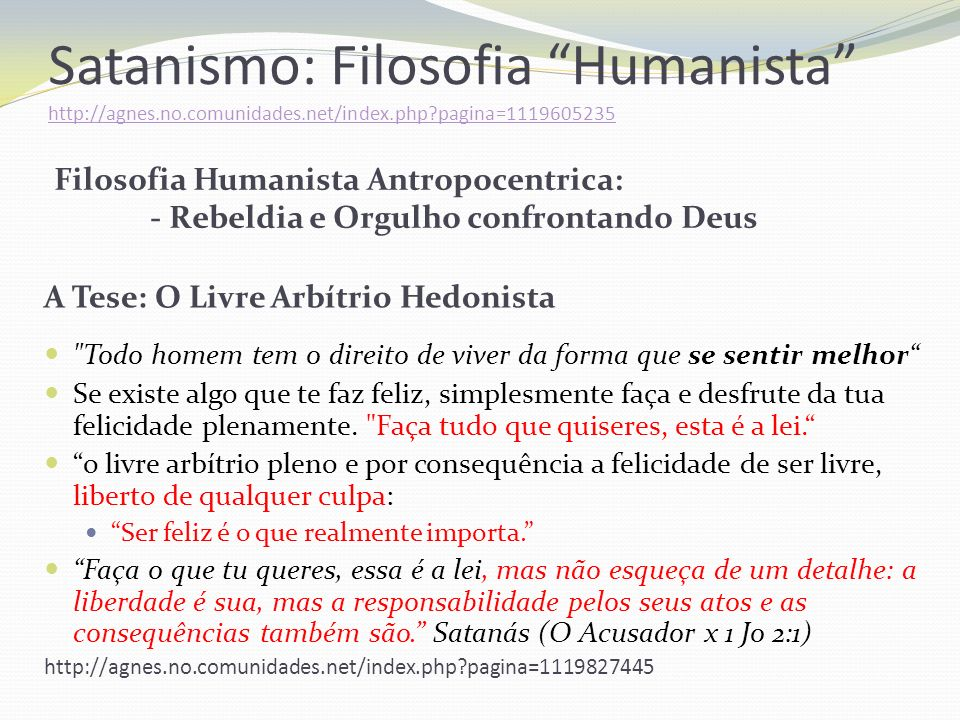 Satanismo: Filosofia Humanista http://agnes.no.comunidades.net/index.php?pagina=1119605235 http://agnes.no.comunidades.net/index.php?pagina=1119605235