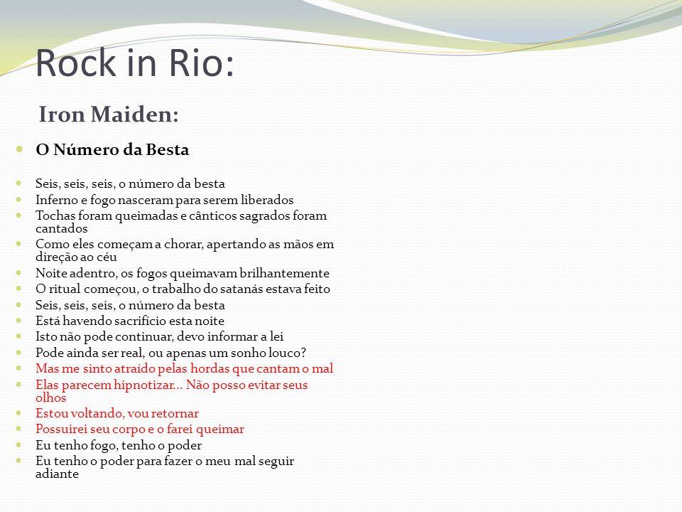 Rock in Rio: Iron Maiden: O Número da Besta Seis, seis, seis, o número da besta Inferno e fogo nasceram para serem liberados Tochas foram queimadas e