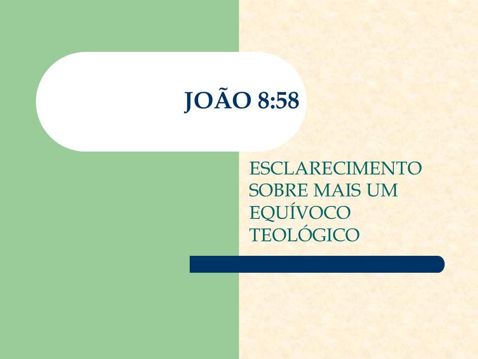 JOÃO 8:58 ESCLARECIMENTO SOBRE MAIS UM EQUÍVOCO TEOLÓGICO