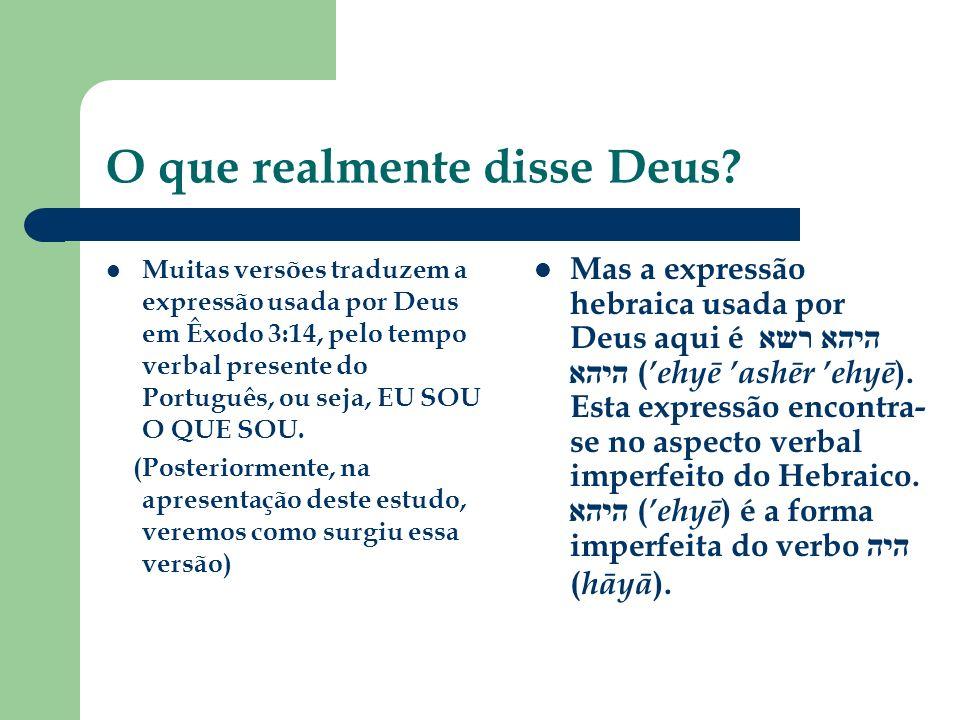 O que realmente disse Deus? Muitas versões traduzem a expressão usada por Deus em Êxodo 3:14, pelo tempo verbal presente do Português, ou seja, EU SOU