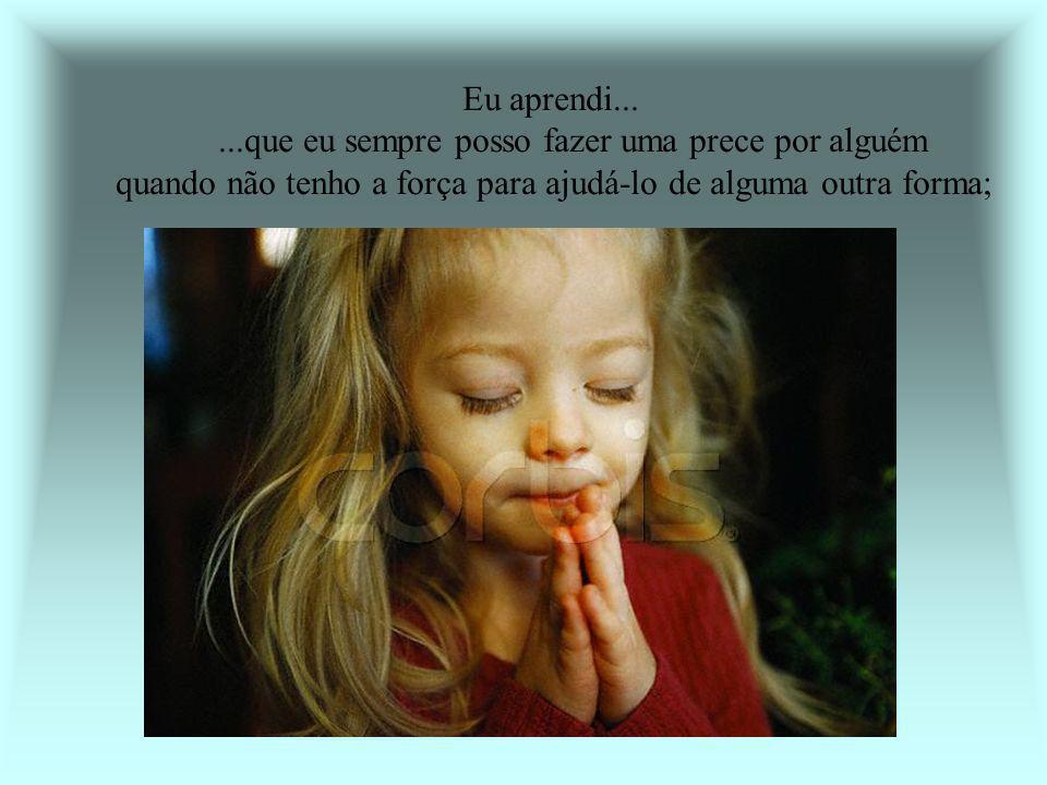 Eu aprendi...que ser gentil é mais importante do que estar certo;