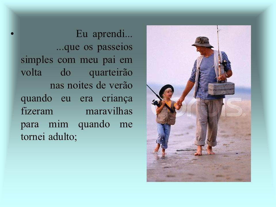 Eu aprendi......que algumas vezes tudo o que precisamos é de uma mão para segurar e um coração para nos entender;