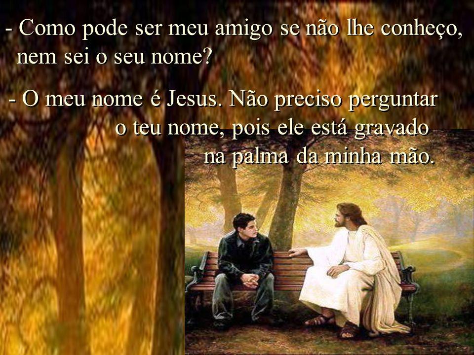 - Quem és tu, Senhor, e por que me fitas assim com tanta ternura.