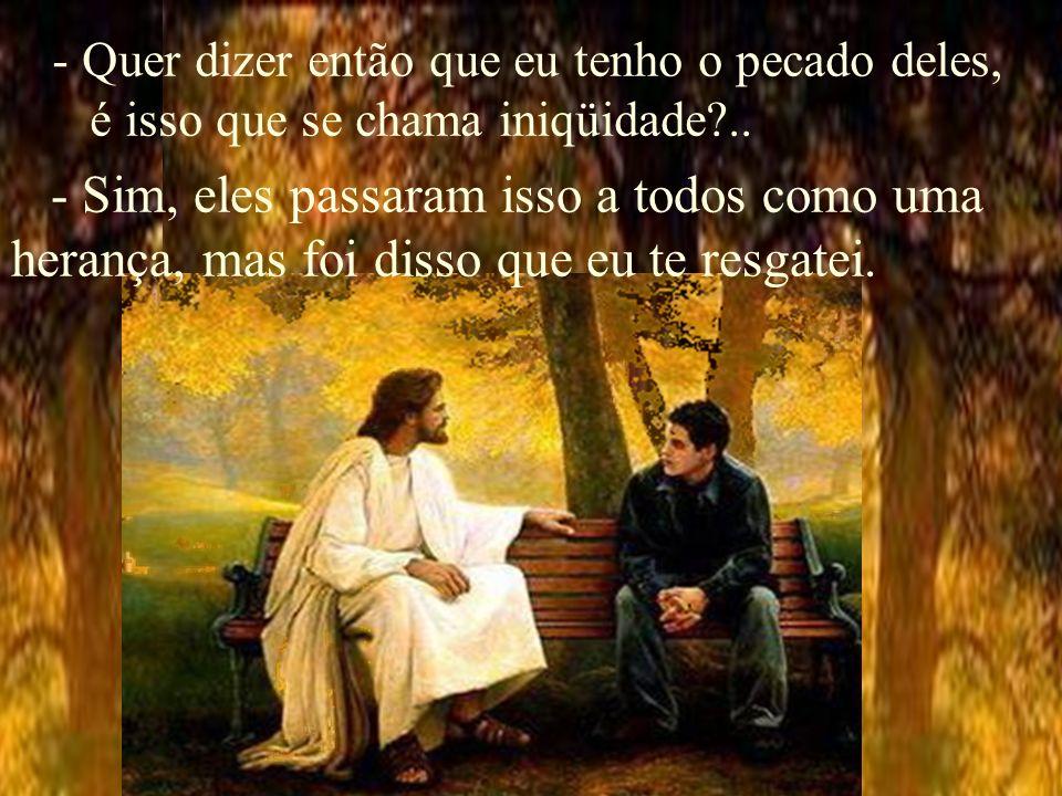 - Sim, e o que aconteceu, então?...- Eles abandonaram o amor do Criador e assim nasceu o pecado.