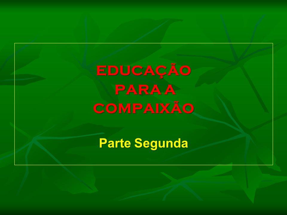 EDUCAÇÃO PARA A PARA A COMPAIXÃO Parte Segunda