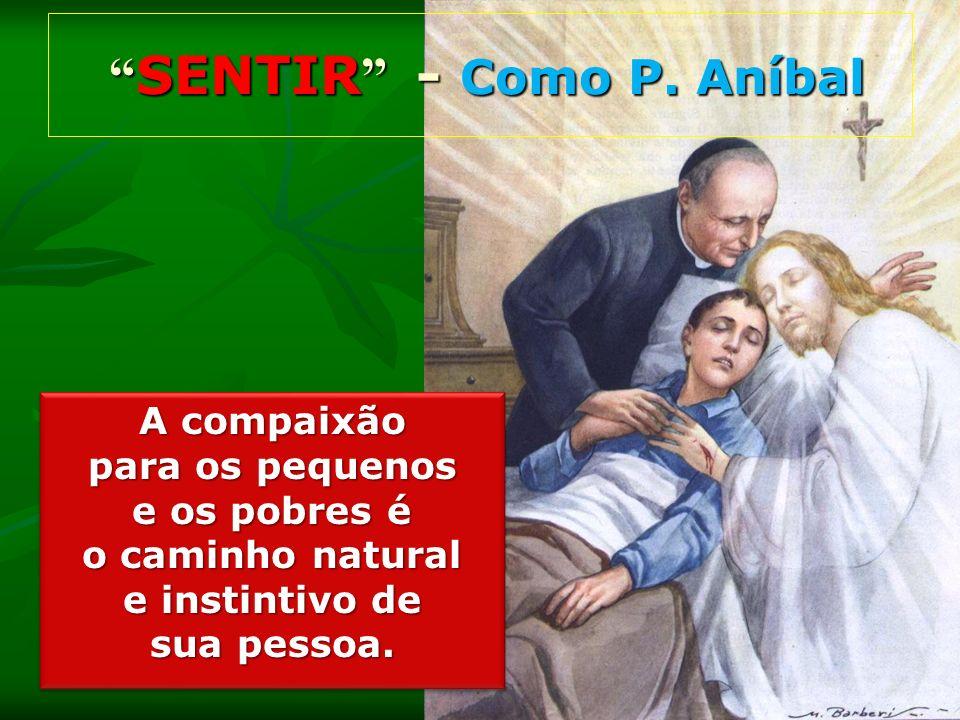 A compaixão para os pequenos e os pobres é o caminho natural e instintivo de sua pessoa. A compaixão para os pequenos e os pobres é o caminho natural
