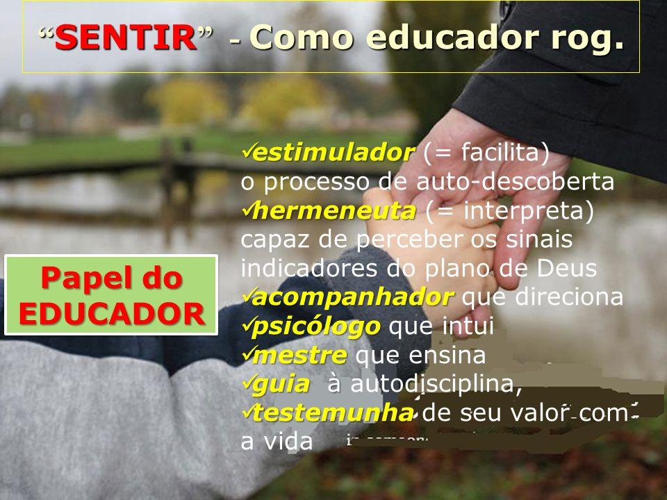 SENTIR - Como educador rog. SENTIR - Como educador rog. Papel do EDUCADOR EDUCADOR estimulador estimulador (= facilita) o processo de auto-descoberta