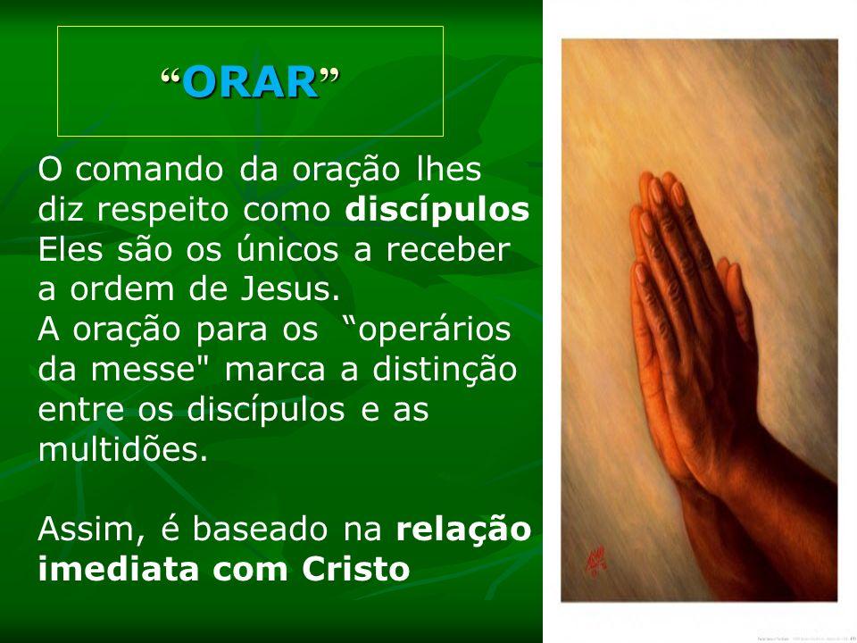 ORAR ORAR O comando da oração lhes diz respeito como discípulos Eles são os únicos a receber a ordem de Jesus. A oração para os operários da messe