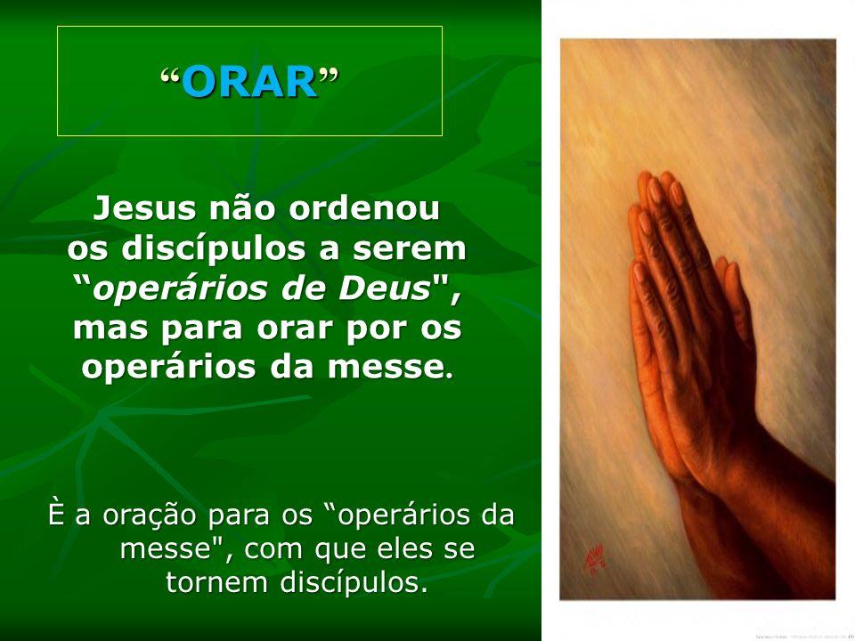 ORAR ORAR Jesus não ordenou os discípulos a seremoperários de Deus