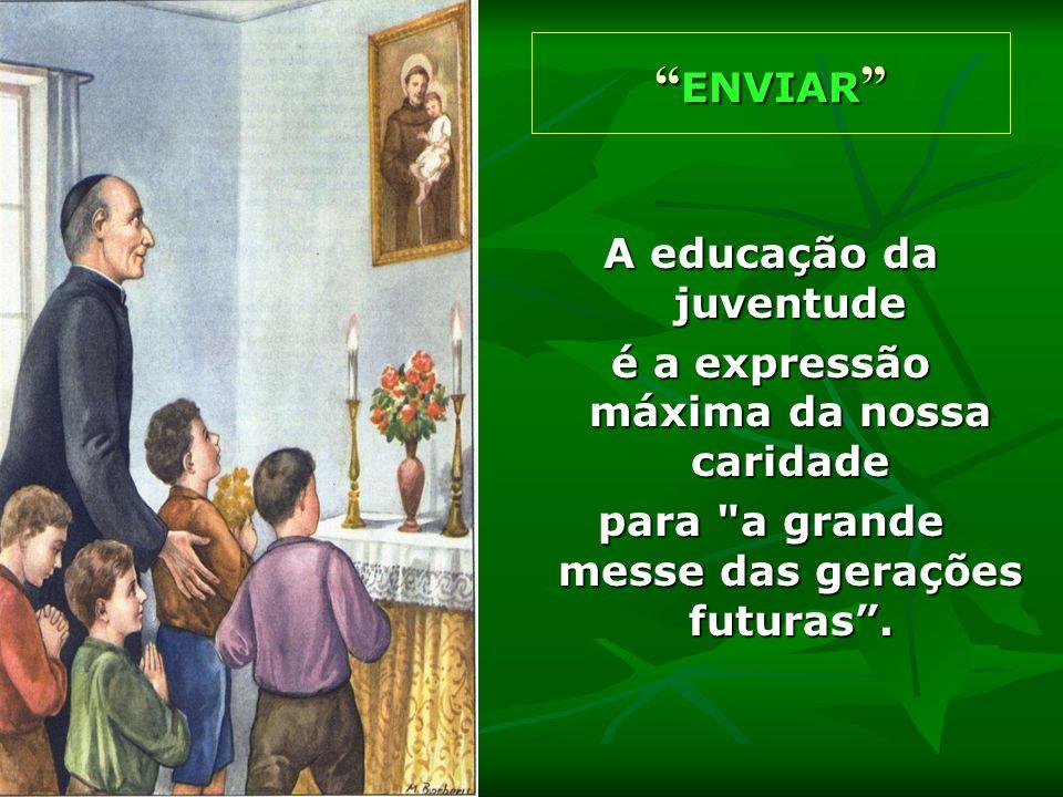 A educação da juventude é a expressão máxima da nossa caridade para