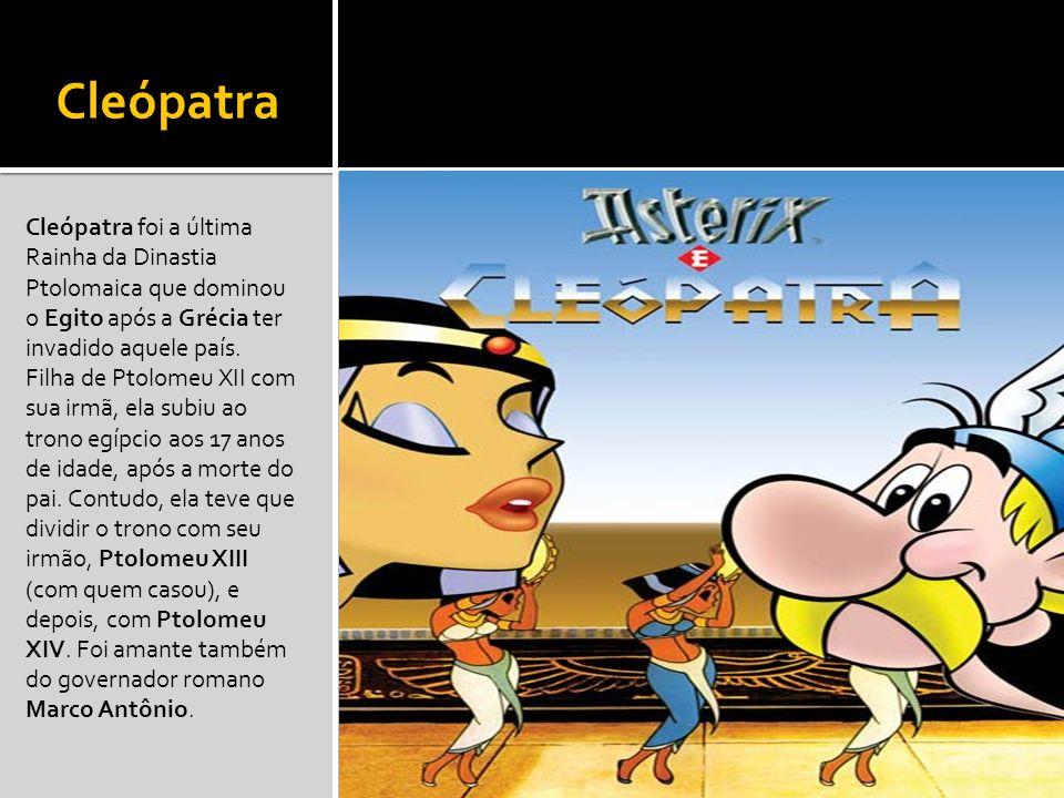 Cleópatra Cleópatra foi a última Rainha da Dinastia Ptolomaica que dominou o Egito após a Grécia ter invadido aquele país. Filha de Ptolomeu XII com s