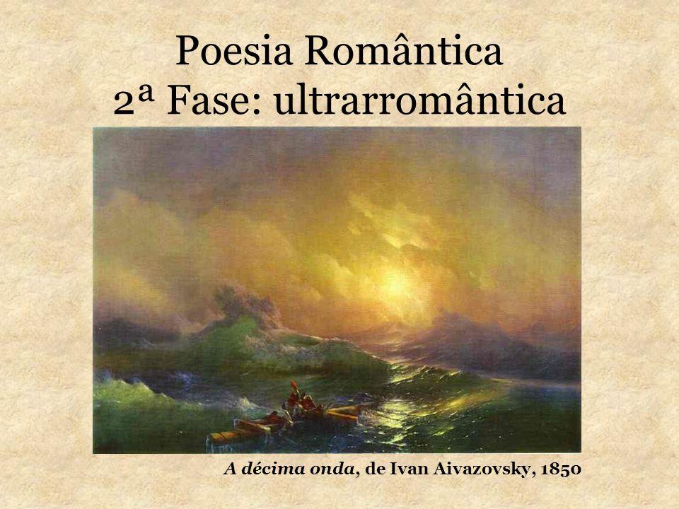 Poesia Romântica 2ª Fase: ultrarromântica A décima onda, de Ivan Aivazovsky, 1850