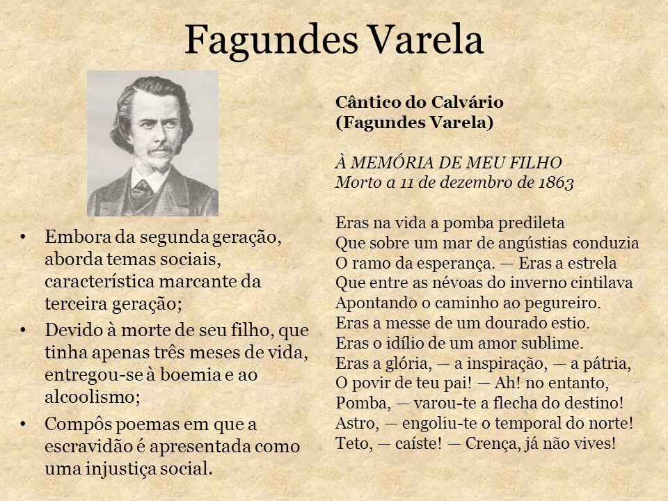 Fagundes Varela Embora da segunda geração, aborda temas sociais, característica marcante da terceira geração; Devido à morte de seu filho, que tinha a