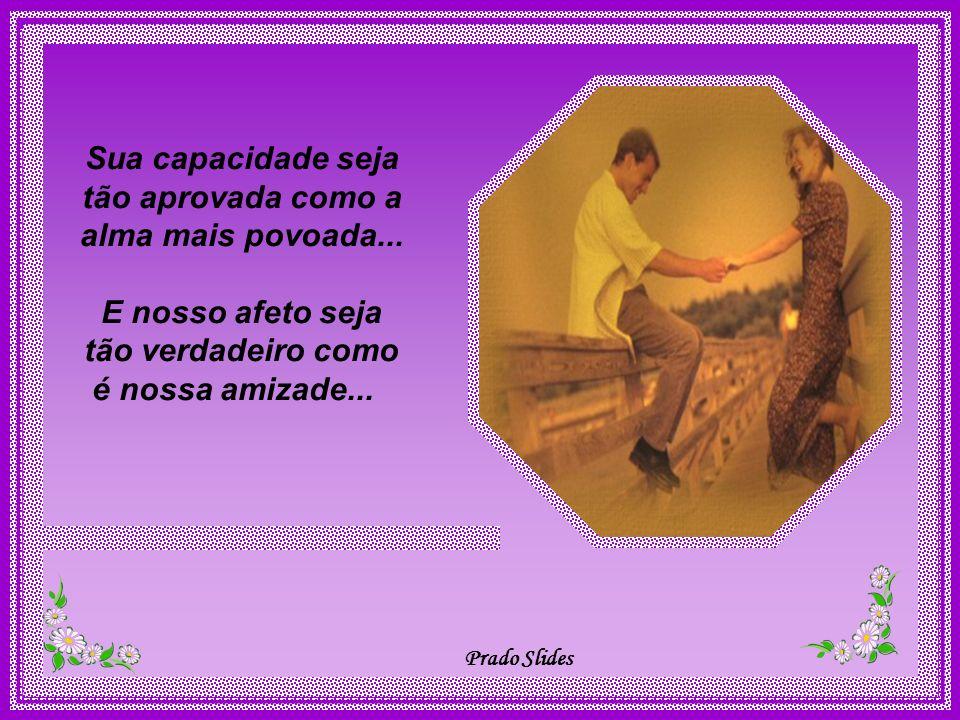 Prado Slides Sua força seja tão forte como a do mais selvagem animal... Sua docilidade seja tão sensível como a do mel mais natural...