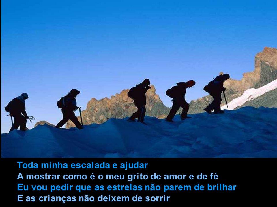 Eu vou seguir uma luz lá no alto eu vou ouvir Uma voz que me chama eu vou subir A montanha e ficar bem mais perto de Deus e rezar Eu vou gritar para o mundo me ouvir e acompanhar