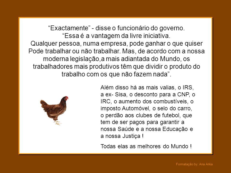 Formatação by: Ana Arkia Chamado um fiscal do governo, disse à pobre galinha: Você, galinha, não pode ser assim tão egoísta. Você ganhou pão a mais, t