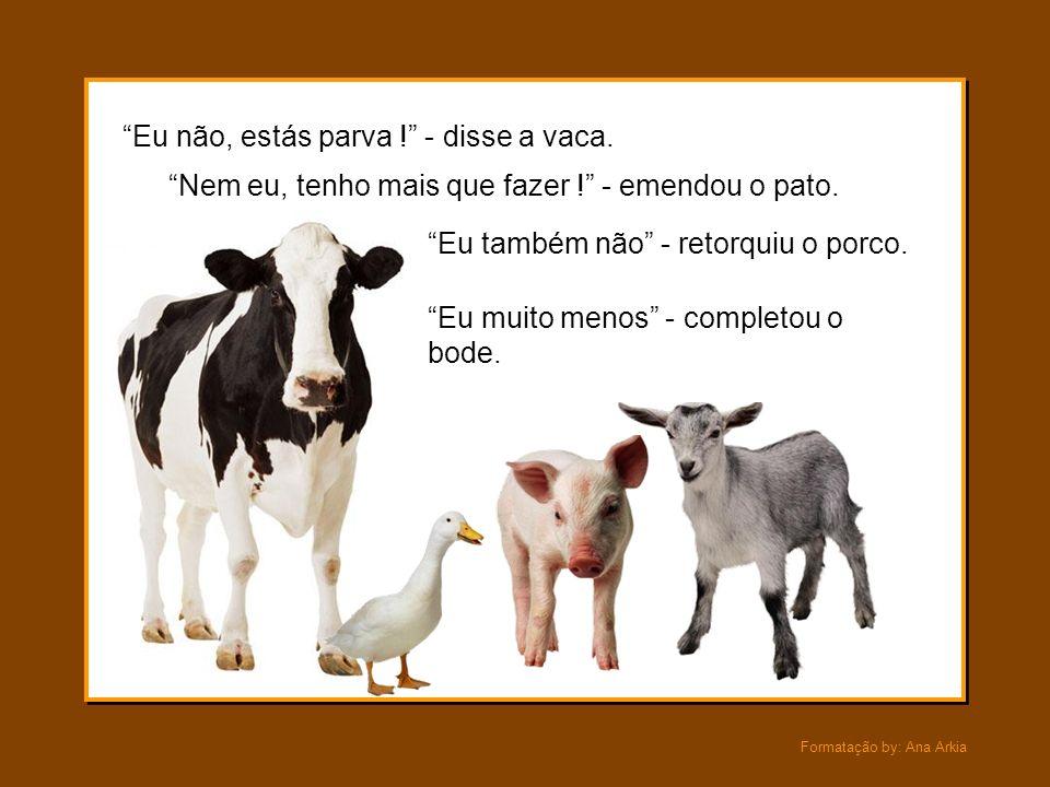 Formatação by: Ana Arkia Uma galinha achou alguns grãos de trigo e disse aos vizinhos: Se plantarmos este trigo, teremos pão para comer. Alguém me que