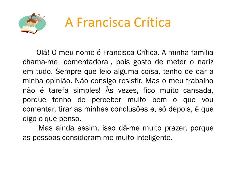 Olá! O meu nome é Francisca Crítica. A minha família chama-me