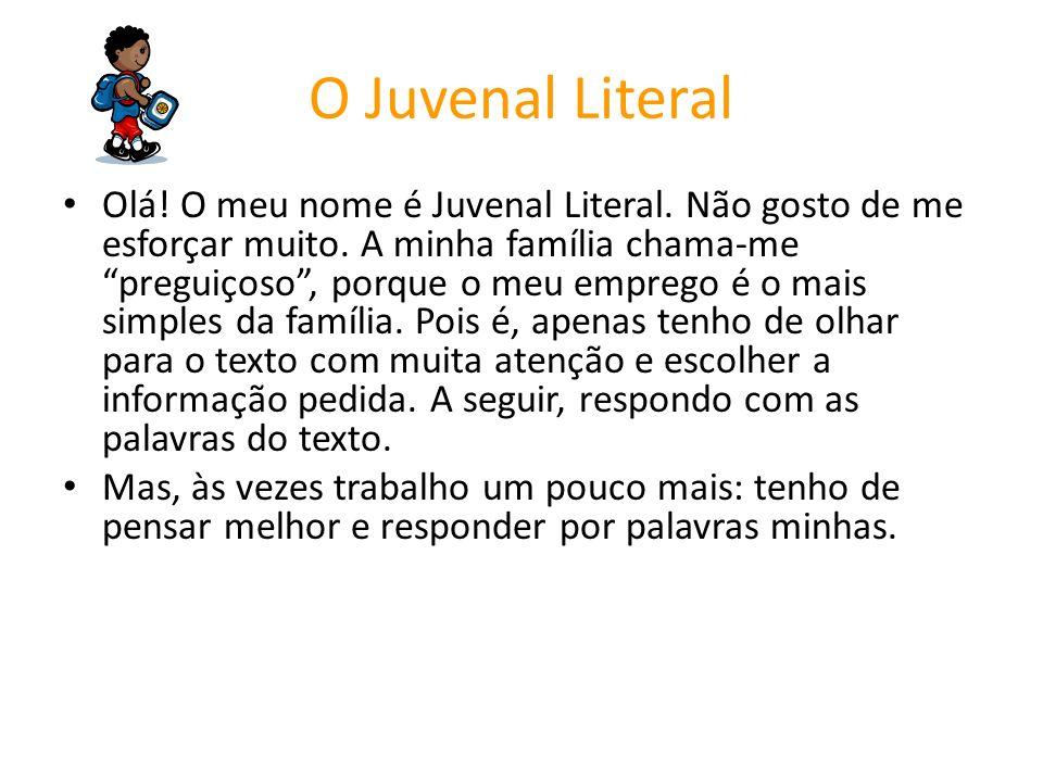 Olá! O meu nome é Juvenal Literal. Não gosto de me esforçar muito. A minha família chama-me preguiçoso, porque o meu emprego é o mais simples da famíl