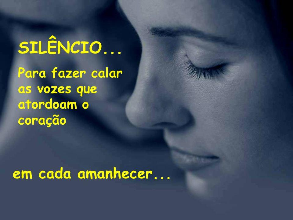 SILÊNCIO... Para fazer calar as vozes que atordoam o coração em cada amanhecer...