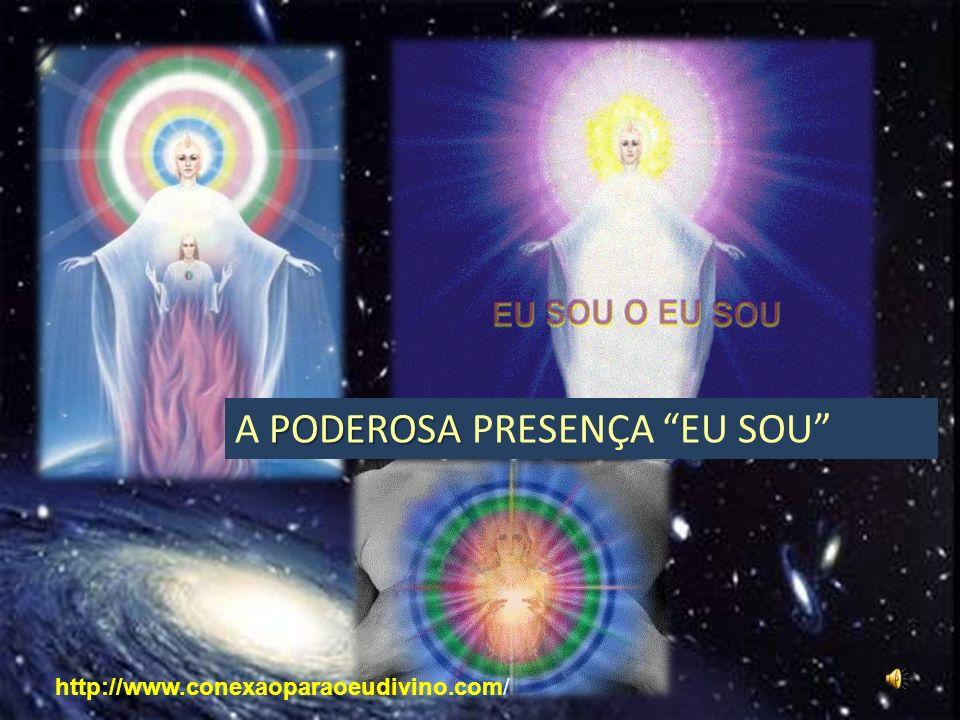 PODEROSA A PODEROSA PRESENÇA EU SOU http://www.conexaoparaoeudivino.com/