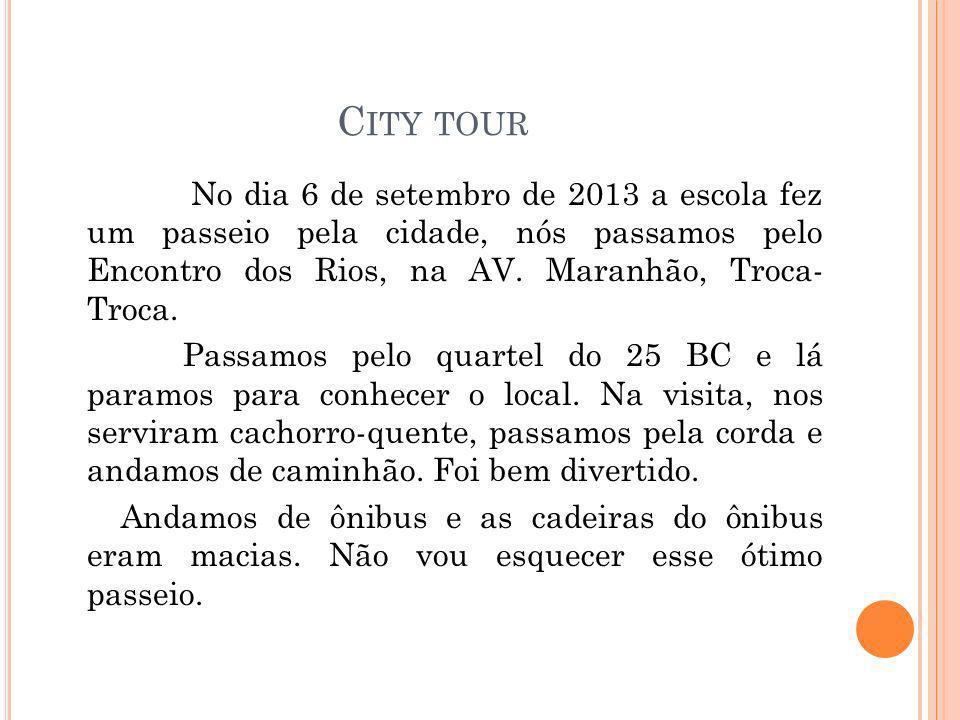 C ITY TOUR No dia 6 de setembro de 2013 a escola fez um passeio pela cidade, nós passamos pelo Encontro dos Rios, na AV.