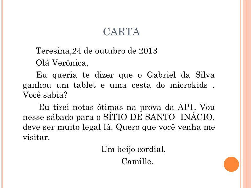 CARTA Teresina,24 de outubro de 2013 Olá Verônica, Eu queria te dizer que o Gabriel da Silva ganhou um tablet e uma cesta do microkids.