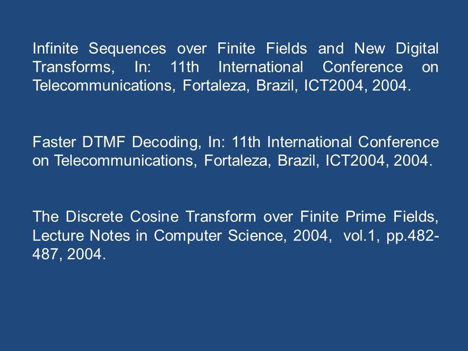 Infinite Sequences over Finite Fields and New Digital Transforms, In: 11th International Conference on Telecommunications, Fortaleza, Brazil, ICT2004, 2004.