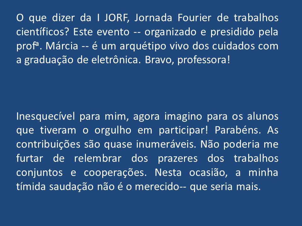 O que dizer da I JORF, Jornada Fourier de trabalhos científicos.