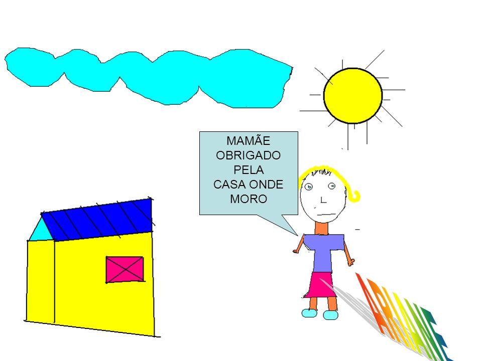 MAMÃE OBRIGADO PELA CASA ONDE MORO