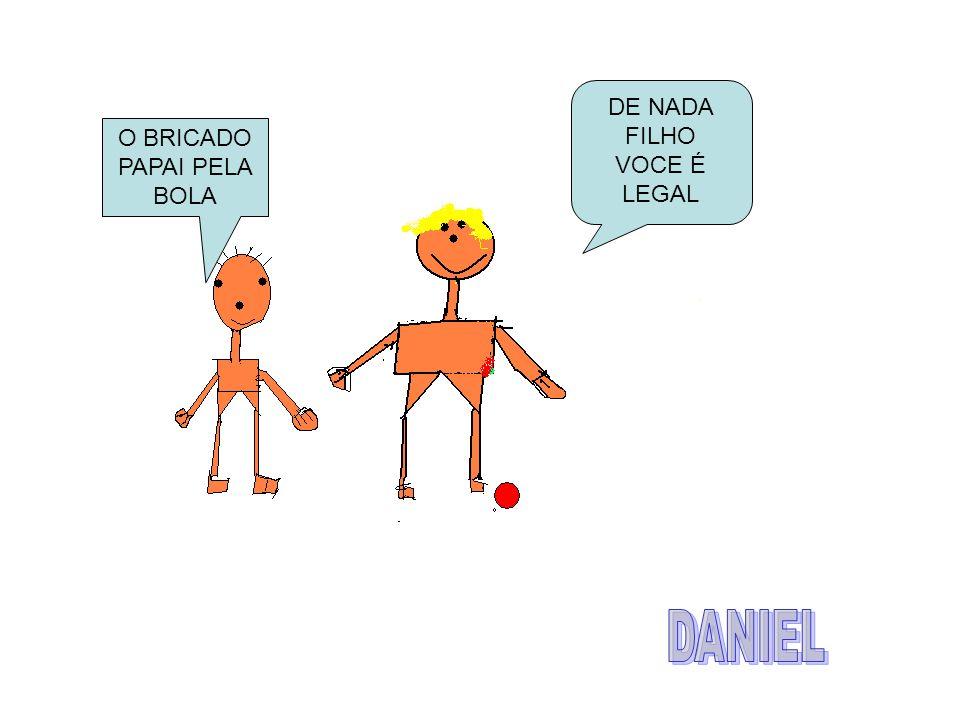 O BRICADO PAPAI PELA BOLA DE NADA FILHO VOCE É LEGAL