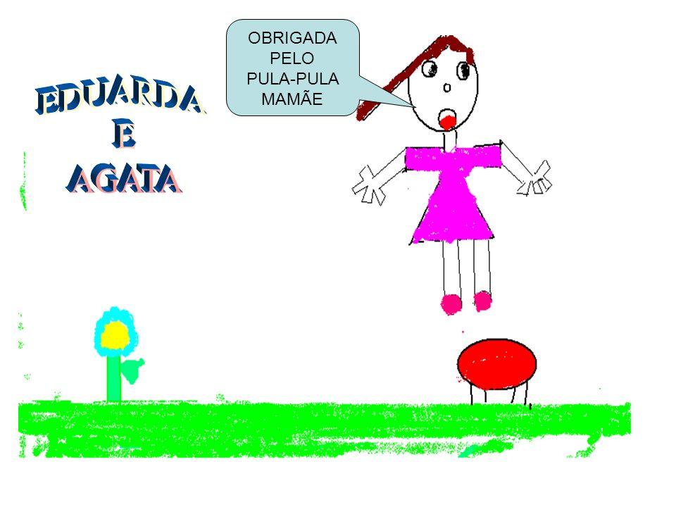 OBRIGADA PELO PULA-PULA MAMÃE