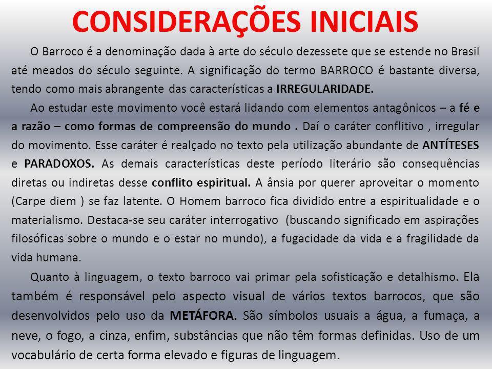 CONSIDERAÇÕES INICIAIS O Barroco é a denominação dada à arte do século dezessete que se estende no Brasil até meados do século seguinte. A significaçã