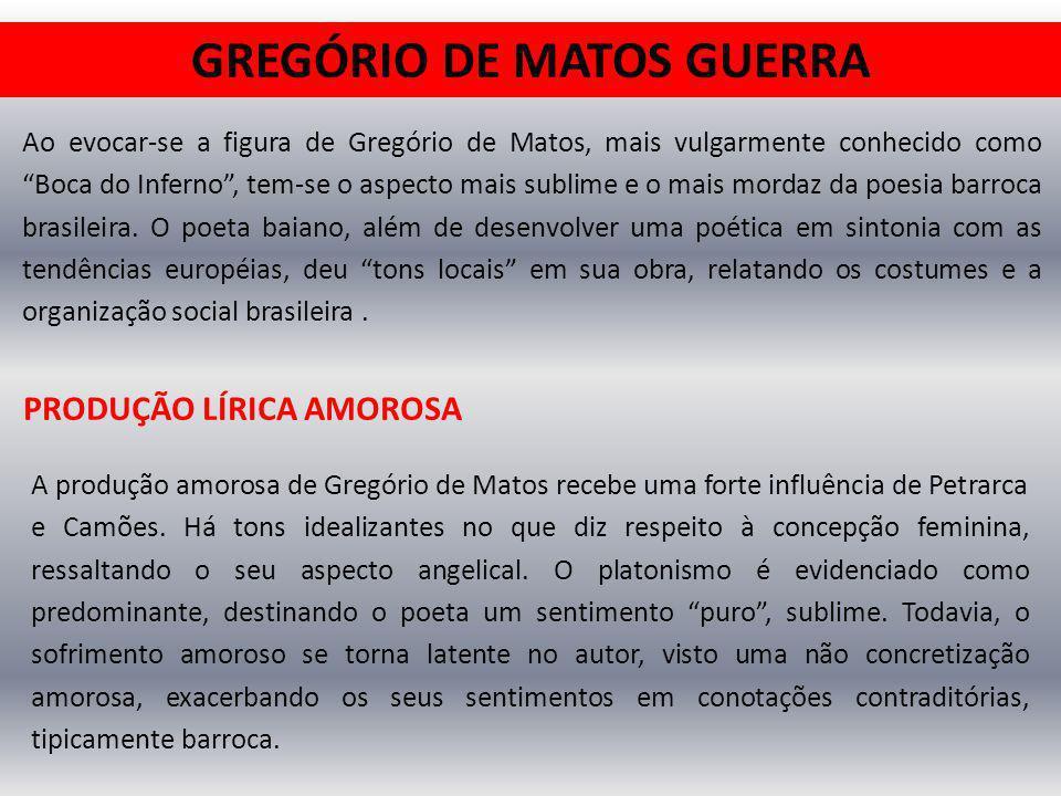 GREGÓRIO DE MATOS GUERRA Ao evocar-se a figura de Gregório de Matos, mais vulgarmente conhecido como Boca do Inferno, tem-se o aspecto mais sublime e