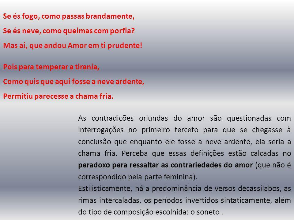 As contradições oriundas do amor são questionadas com interrogações no primeiro terceto para que se chegasse à conclusão que enquanto ele fosse a neve