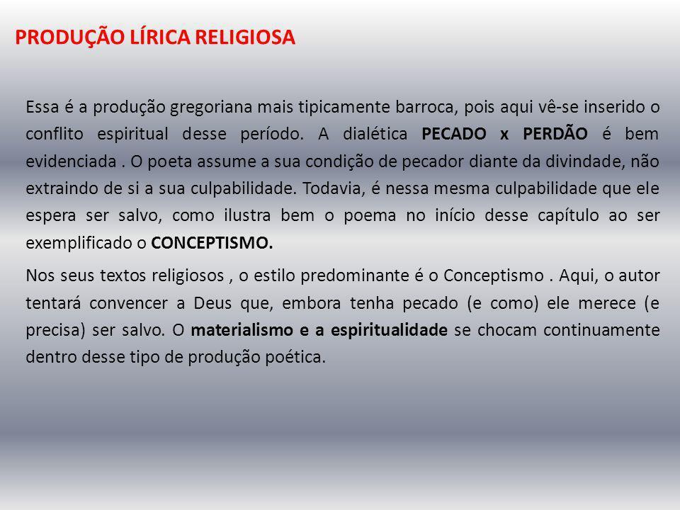 PRODUÇÃO LÍRICA RELIGIOSA Essa é a produção gregoriana mais tipicamente barroca, pois aqui vê-se inserido o conflito espiritual desse período. A dialé