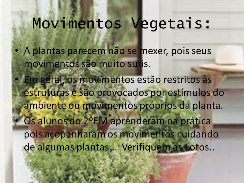 Movimentos Vegetais: A plantas parecem não se mexer, pois seus movimentos são muito sutis. Em geral, os movimentos estão restritos às estruturas e são