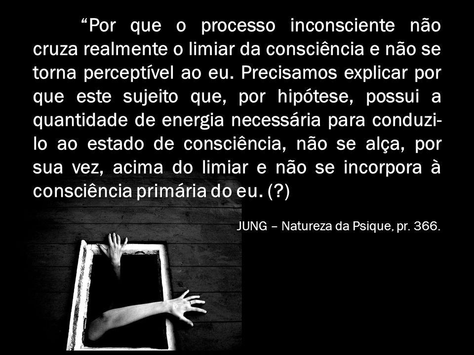Por que o processo inconsciente não cruza realmente o limiar da consciência e não se torna perceptível ao eu. Precisamos explicar por que este sujeito