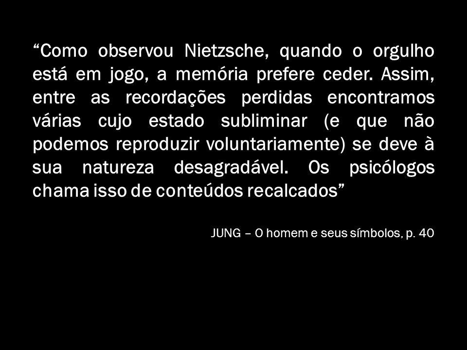 Como observou Nietzsche, quando o orgulho está em jogo, a memória prefere ceder. Assim, entre as recordações perdidas encontramos várias cujo estado s