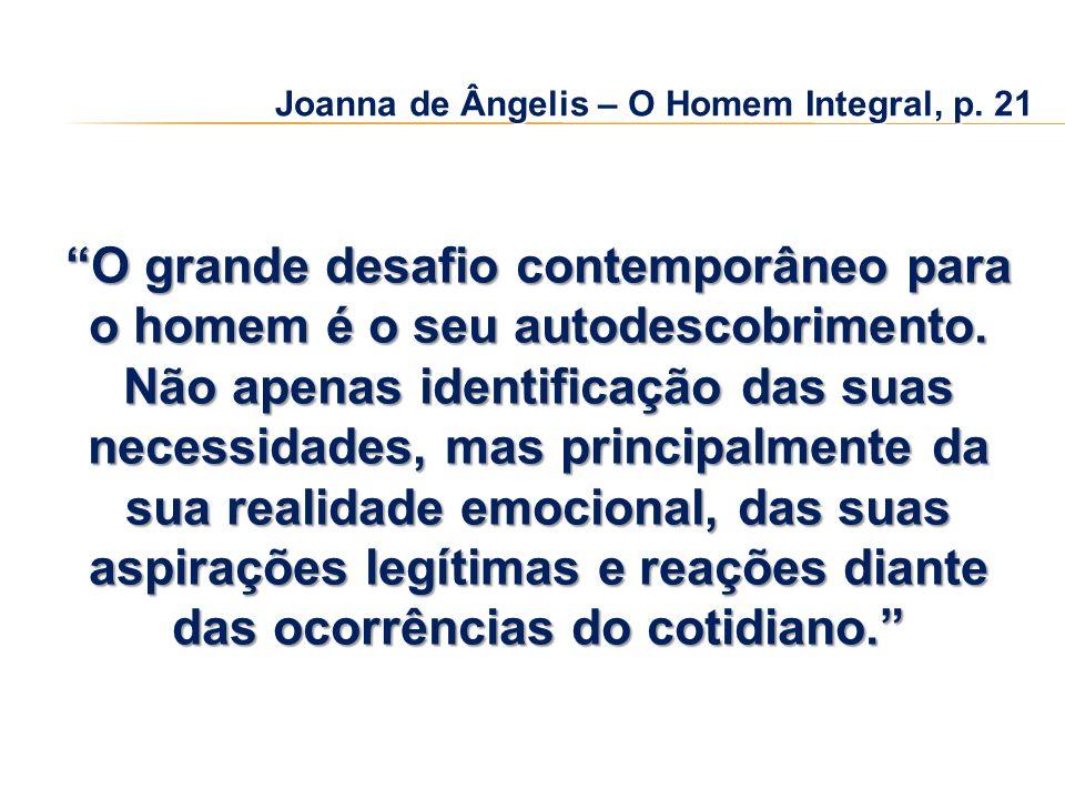 Joanna de Ângelis – O Homem Integral, p. 21 O grande desafio contemporâneo para o homem é o seu autodescobrimento. Não apenas identificação das suas n