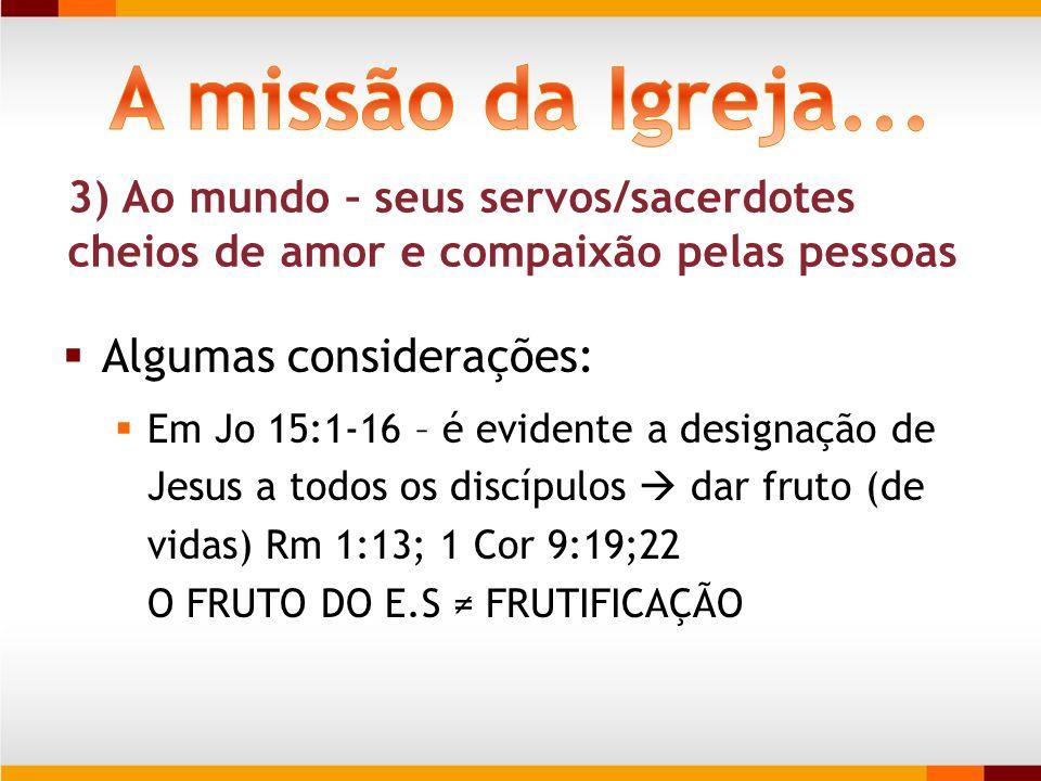 Algumas considerações: Em Jo 15:1-16 – é evidente a designação de Jesus a todos os discípulos dar fruto (de vidas) Rm 1:13; 1 Cor 9:19;22 O FRUTO DO E