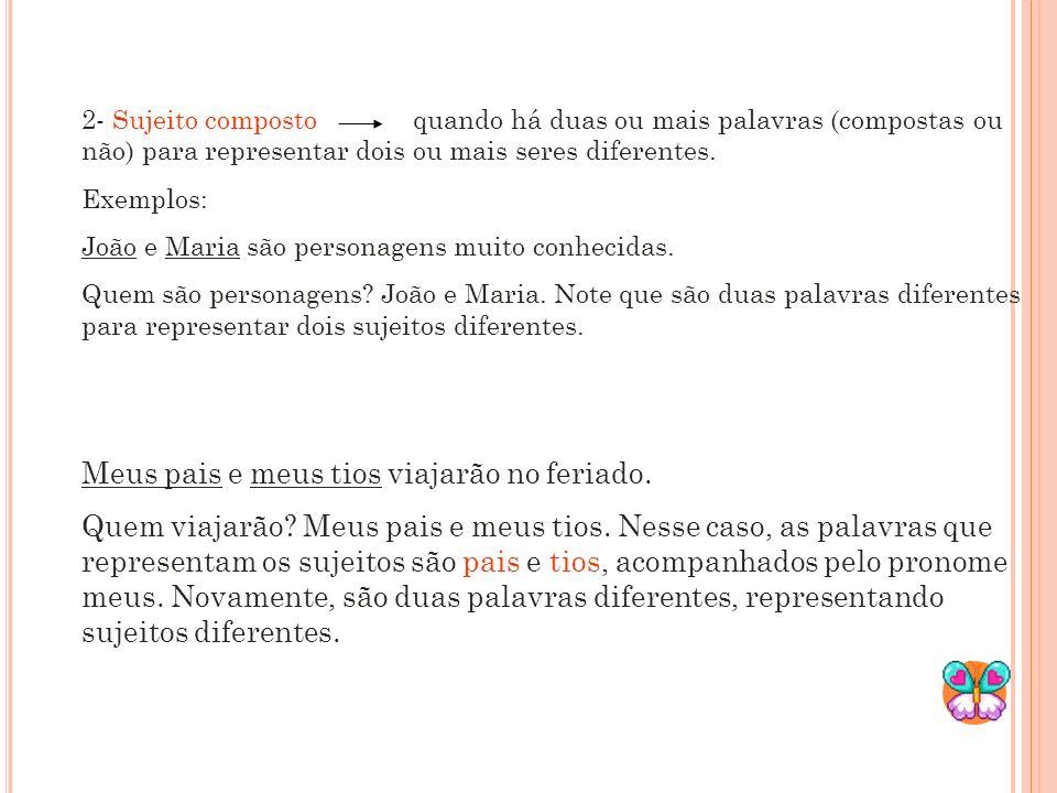 2- Sujeito composto quando há duas ou mais palavras (compostas ou não) para representar dois ou mais seres diferentes.
