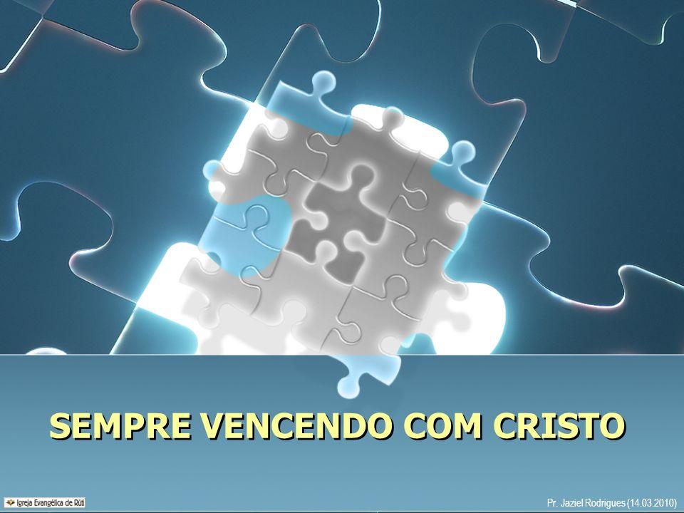 SEMPRE VENCENDO COM CRISTO Pr. Jaziel Rodrigues (14.03.2010)