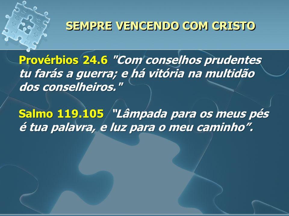 SEMPRE VENCENDO COM CRISTO Para alcançar vitória em todas as área da vida é necessário: 2.
