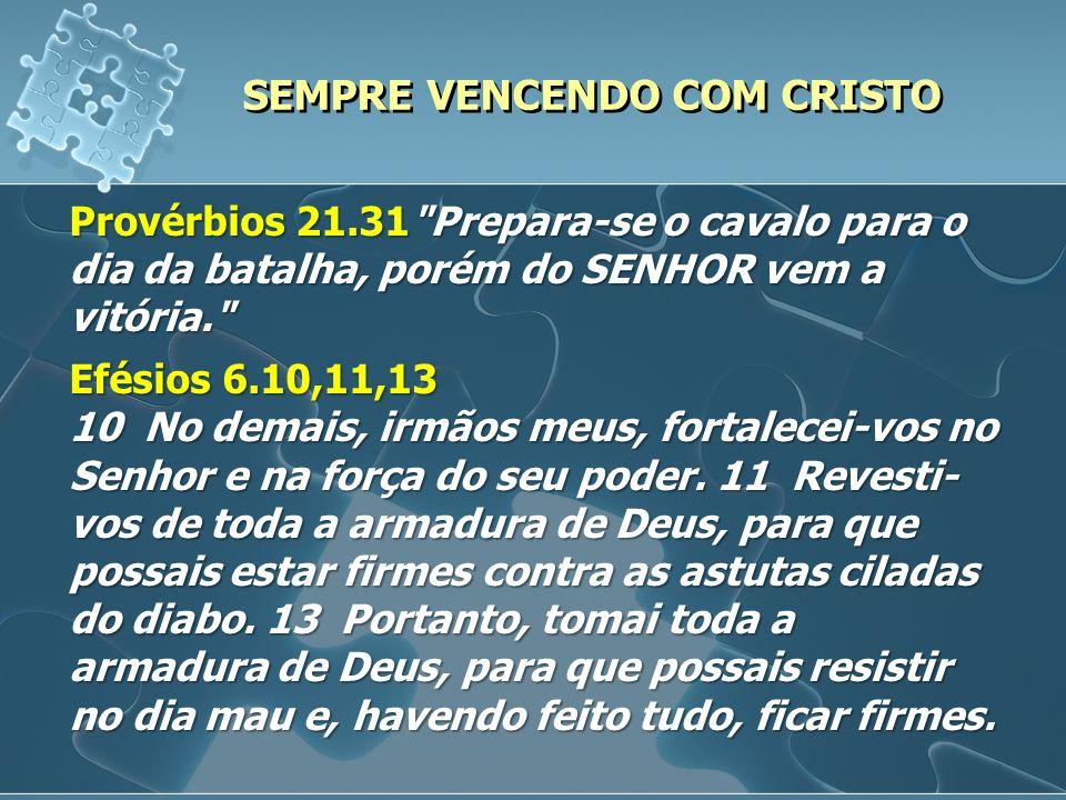 SEMPRE VENCENDO COM CRISTO Provérbios 21.31