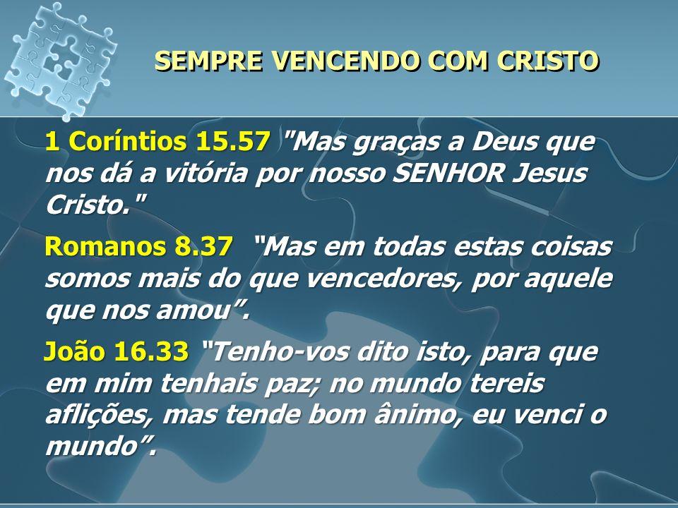 SEMPRE VENCENDO COM CRISTO Para alcançar vitória em todas as área da vida é necessário: 1.TER A MELHOR ESTRATÉGIA 2.SABER QUEM É O NOSSO VERDADEIRO INIMIGO; 3.LUTAR ATÉ QUE A VITÓRIA SEJA COMPLETA 1 João 5.4 Porque todo o que é nascido de Deus vence o mundo; e esta é a vitória que vence o mundo, a nossa fé.