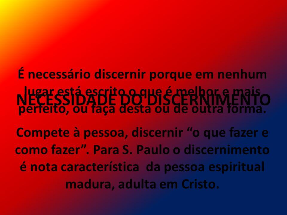 Discernir para buscar a vontade de Deus, pois a pessoa só se realiza se o plano de Deus sobre ela for concretizado.