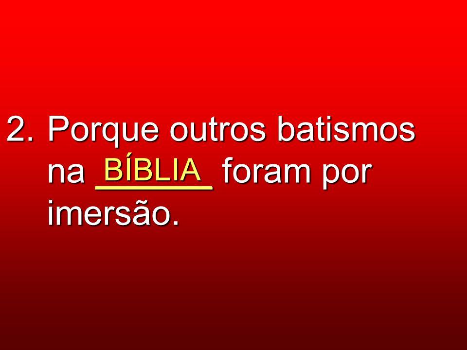 2. Porque outros batismos na ______ foram por imersão. BÍBLIA