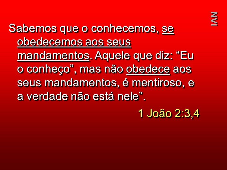 Sabemos que o conhecemos, se obedecemos aos seus mandamentos. Aquele que diz: Eu o conheço, mas não obedece aos seus mandamentos, é mentiroso, e a ver
