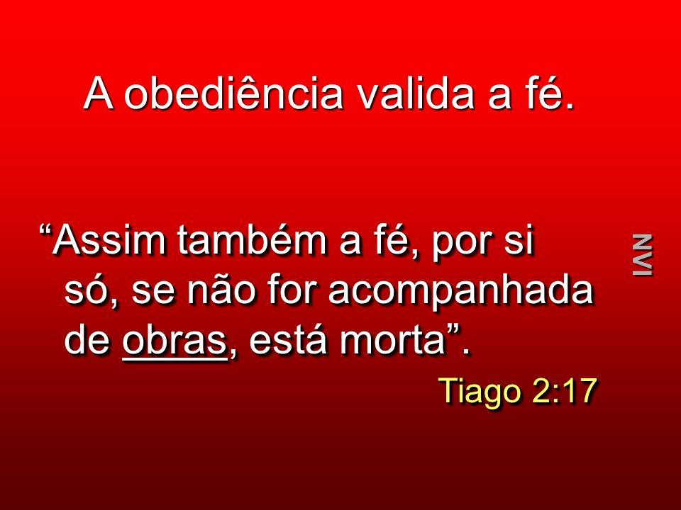 Assim também a fé, por si só, se não for acompanhada de obras, está morta. Tiago 2:17 Tiago 2:17 Assim também a fé, por si só, se não for acompanhada